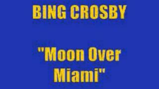 "Bing Crosby - ""Moon Over Miami"""
