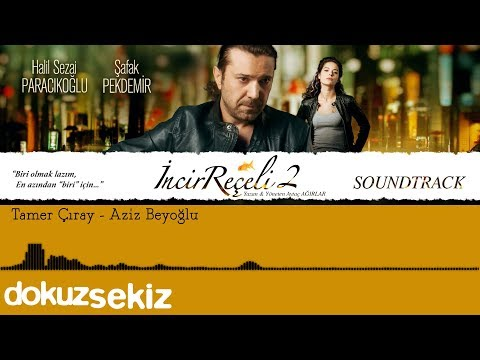 Tamer Çıray - Aziz Beyoğlu (İncir Reçeli 2 / Soundtrack)