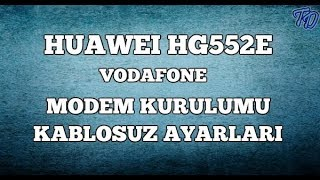 Huawei HG552e Vodafone Modem Kurulumu