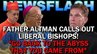 """NEWSFLASH: Fr. James Altman CALLS OUT LIBERAL BISHOPS! """"Go Back to the ABYSS that You Came From!"""""""