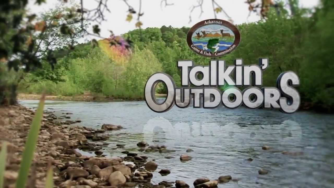 Arkansas game and fish commission talkin 39 outdoors show for Arkansas game and fish forecast