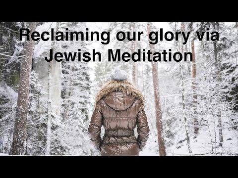 Reclaiming our glory via Hitbodedut | Jewish Meditation