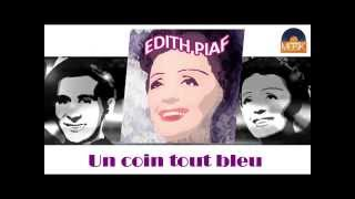Edith Piaf - Un coin tout bleu (HD) Officiel Seniors Musik
