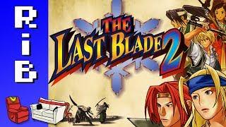 The Last Blade 2! Run it Back!