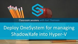 How to: Deploy ShadowXafe to Hyper-V