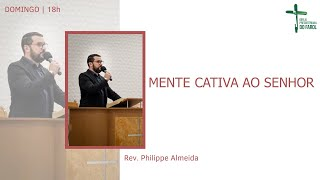 Culto Noite - Domingo 27/06/21 - Mente Cativa ao Senhor - Rev. Philippe Almeida