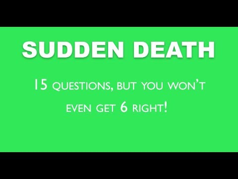 Sudden Death Quiz - Can you make it past question 6?