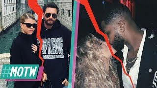 Khloe Kardashian BREAKS UP With Tristan Thompson! Scott Disick DUMPS Sofia Richie! | MOTW