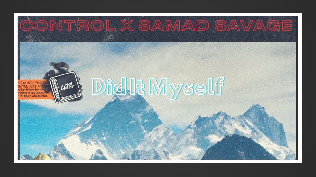 Control X Samad Savage - Did It Myself (Produced by Kato)