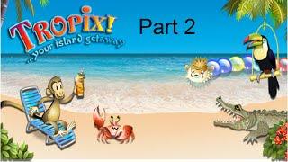 Tropix - Part 2 - FAILING AND GLITCHING!