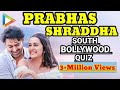 Prabhas v/s Shraddha | Blockbuster SOUTH-BOLLYWOOD Quiz | SAAHO
