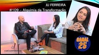 #109 - Alquimia da Transformação - Ju Ferreira