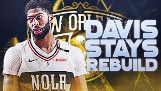 Anthony Davis Is Staying! New Orleans Pelicans Rebuild | NBA 2K19