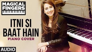 Itni Si Baat Hain Instrumental (Piano) Song | Azhar | Gurbani Bhatia | Magical Fingers 3