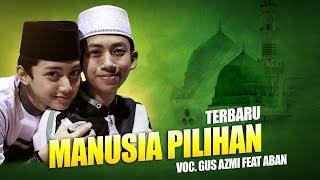 MANUSIA PILIHANVoc Gus Azmi Feat Aban Syubbanul Muslimin