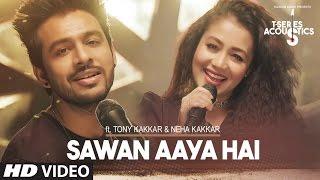 Download Sawan Aaya Hai Video Song  | T-Series Acoustics |  Tony Kakkar & Neha Kakkar | T-Series