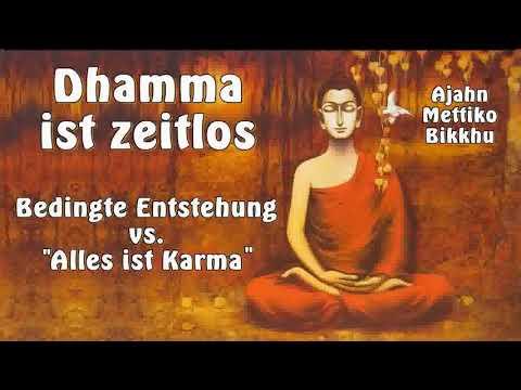 Dhamma ist zeitlos - Bedingte Entstehung vs.