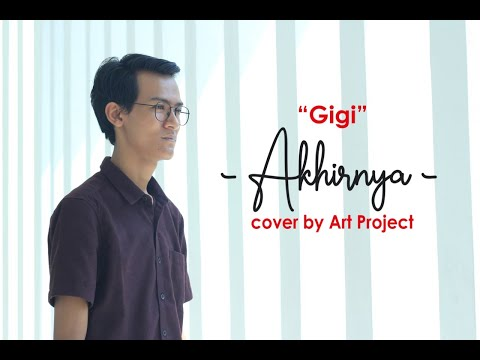 Akhirnya - Gigi | Cover By ART Project