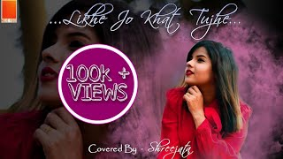 Likhe Jo Khat Tujhe || Cover by Shreejata Upadhyay || Female Unplugged || #FemaleCover