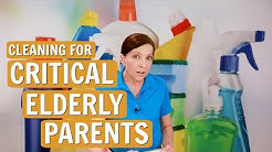 Critical Elderly Parents and House Cleaning - Cleaning Around Seniors