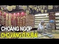 CHỢ VÀNG Ở DUBAI | Viet Nam Life and Travel | BKB CHANNEL