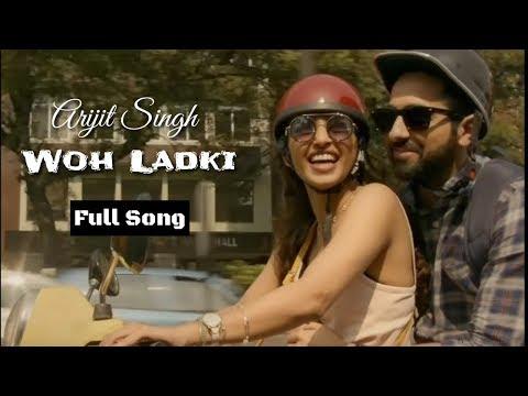 Arijit Singh Woh Ladki Andhadhun Movie Full Song 2018 New Song