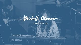 Michelle Alonso - Shine on Me (Live)