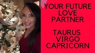January 2018 Your Future Love Partner - TAURUS❣️VIRGO❣️CAPRICORN❣️