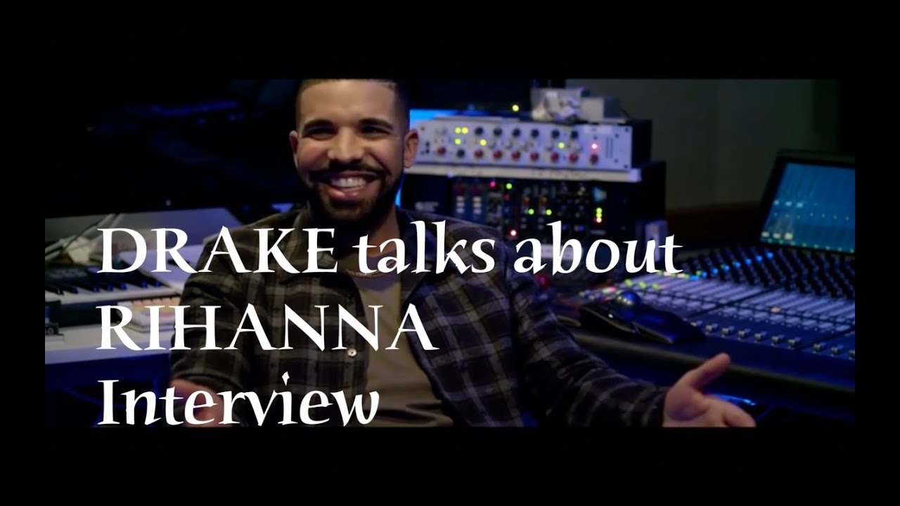 Drake Talks About Relationship with Rihanna Interview 2016
