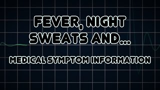 Fever, Night Sweats and Weight loss (Medical Symptom)