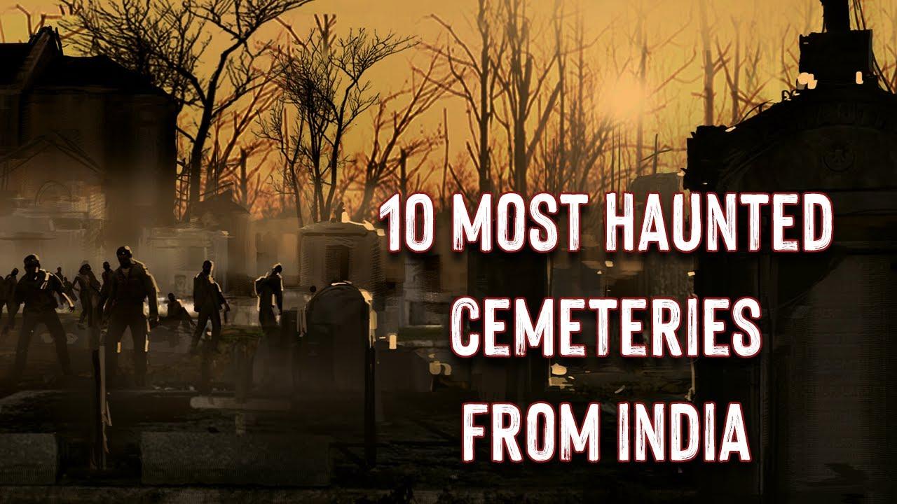 भारत के दस सबसे प्रेतवाधित कब्रिस्तान | 10 Most Haunted Places From India