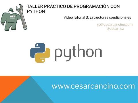 Videotutorial 3. Taller Práctico Programación con Python. Estructuras condicionales