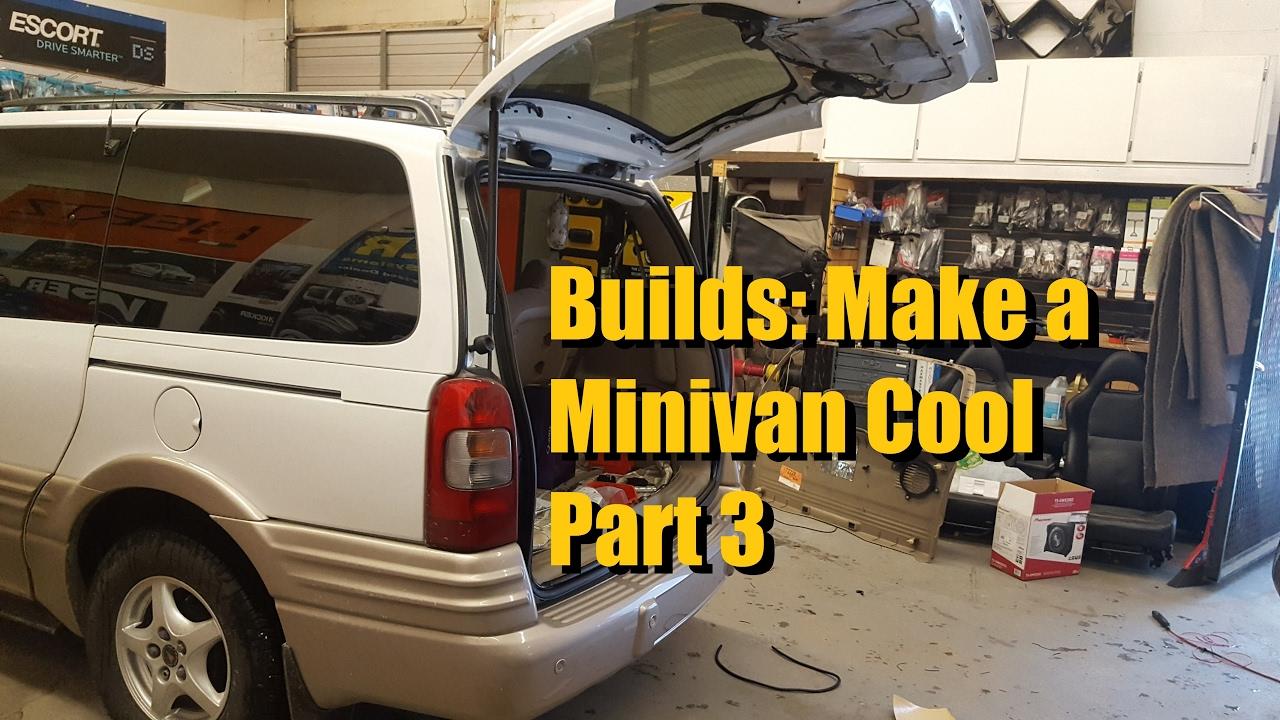 Builds Make A Minivan Cool Part 3