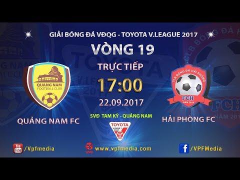 FULL   QUẢNG NAM vs HẢI PHÒNG   VÒNG 19 TOYOTA V LEAGUE 2017