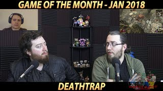 We Played Deathtrap (Game of the Month Jan 2018)