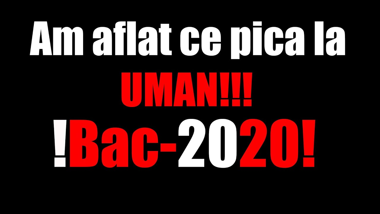 Am aflat ce va pica la UMAN!!! BAC-2020!!!
