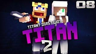 DIAS? TITAN? WO SEID IHR? - ♛ Minecraft: Titan 2 #08