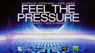 Mutiny UK & Steve Mac Feat  Nate James - Feel The Pressure (Axwell & New ID Edit)