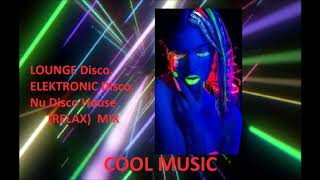 LOUNGE Disco,ELECTRONIC Disco,NU Disco House (RELAX) MIX