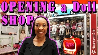 OPENING a DOLL & TOY Shop