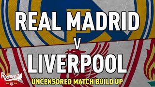 Real Madrid v Liverpool | Uncensored Match Build Up LIVE