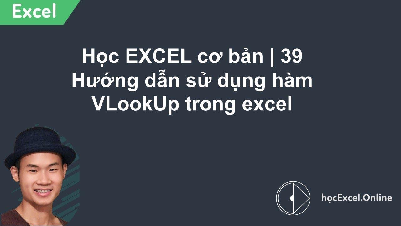 Học EXCEL cơ bản | 39 Hướng dẫn sử dụng hàm VLookUp trong excel