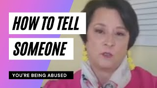 HOW TO TELL SOMEONE YOU'RE BEING ABUSED!