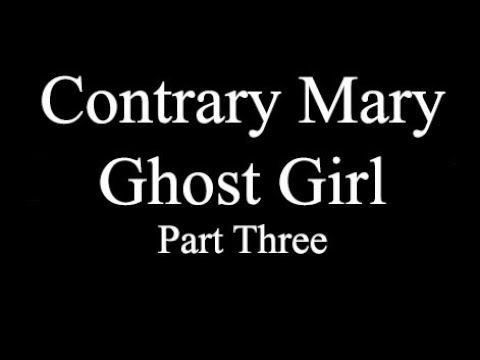 Contrary Mary Ghost Girl - part three