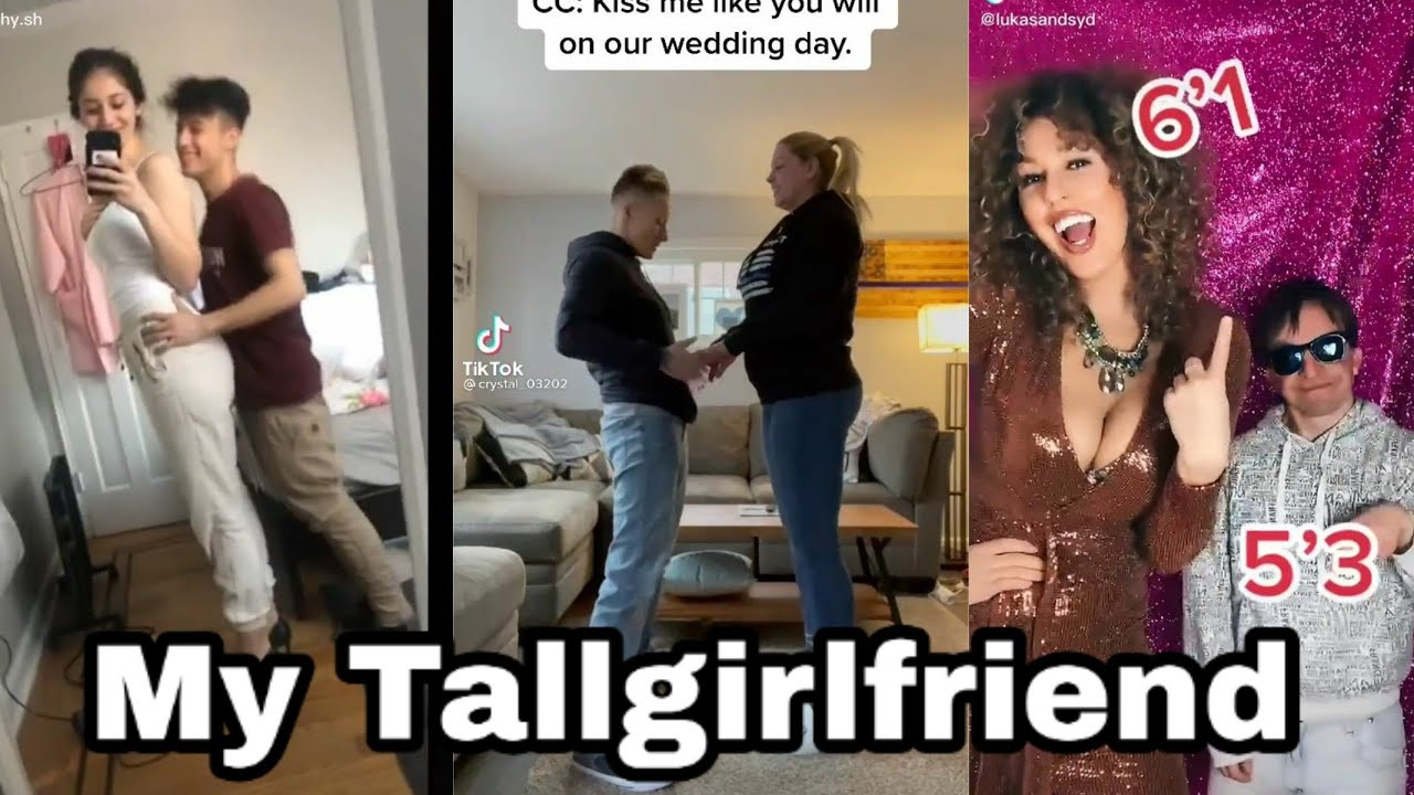 Taller me girlfriend than is my Being a