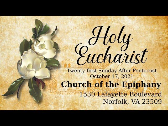 Holy Eucharist, Twenty-first Sunday After Pentecost - October 17, 2021
