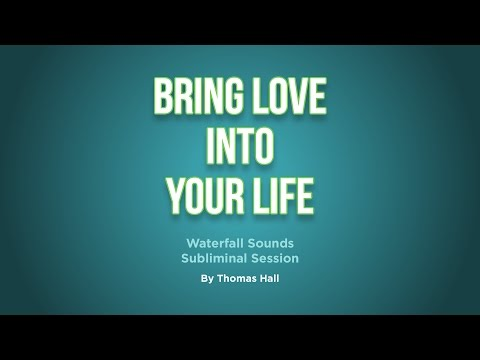 Bring Love Into Your Life - Waterfall Sounds Subliminal Session - By Thomas Hall
