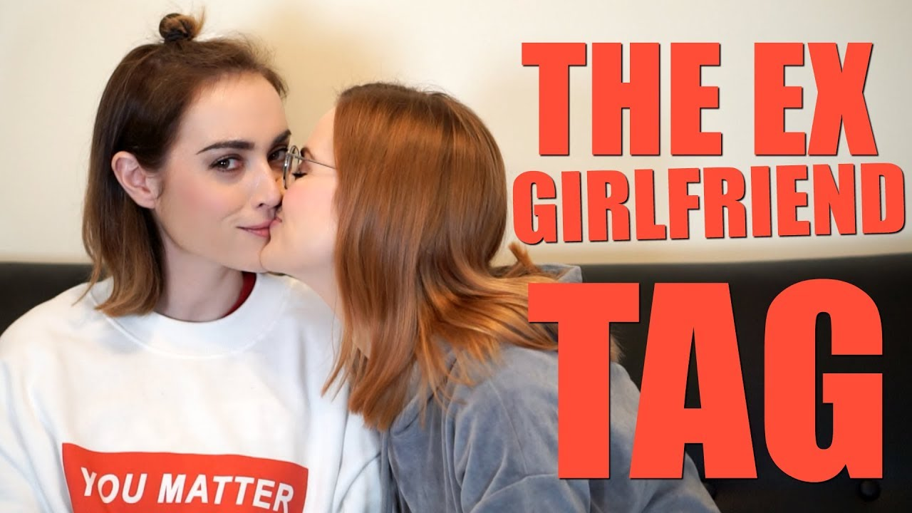 THE EX-GIRLFRIEND TAG - YouTube
