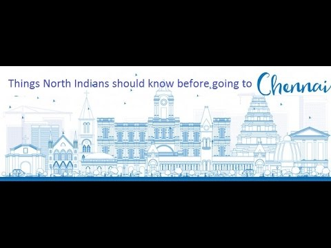 Things North Indians should know before going to Chennai.