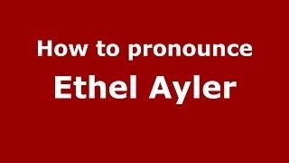How to pronounce Ethel Ayler (American English/US)  - PronounceNames.com